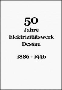 50 Jahre Elektrizitätswerk Dessau, 1886 - 1936