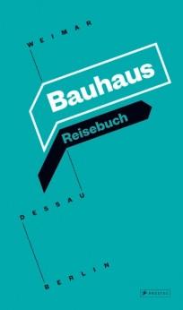 Bauhaus Reisebuch. Weimar - Dessau - Berlin