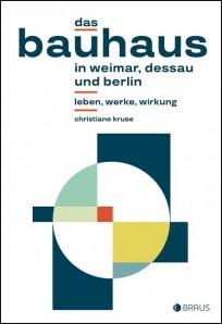 Das Bauhaus in Weimar, Dessau und Berlin