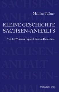 Kleine Geschichte Sachsen-Anhalts
