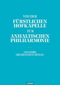 Von der Fürstlichen Hofkapelle zur Anhaltischen Philharmonie