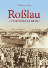 Roßlau. Die Schifferstadt an der Elbe