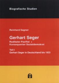 Gerhart Seger - radikaler Pazifist und konsequenter Sozialdemokrat