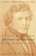 Wilhelm Müller - Der Dichter der Winterreise. Eine Biografie