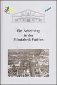 Ein Arbeitstag in der Filmfabrik Wolfen