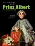 Lieber selbstbestimmt als gut regiert: Prinz Albert von Anhalt-Dessau