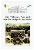 Das Wirken der Agfa und ihrer Nachfolger in der Region