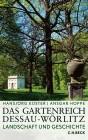 Das Gartenreich Dessau-Wörlitz. Landschaft und Geschichte