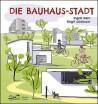 Die Bauhaus-Stadt